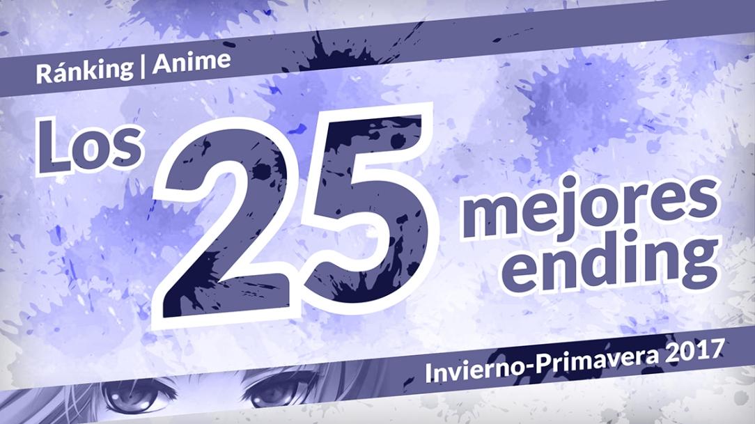 Los 25 mejores ending Invierno-Primavera 2017.